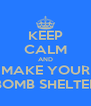 KEEP CALM AND MAKE YOUR BOMB SHELTER - Personalised Poster A4 size