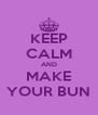 KEEP CALM AND MAKE YOUR BUN - Personalised Poster A4 size