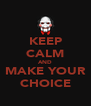 KEEP CALM AND MAKE YOUR CHOICE - Personalised Poster A4 size