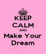 KEEP CALM AND Make Your Dream - Personalised Poster A4 size