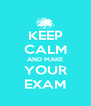 KEEP CALM AND MAKE YOUR EXAM - Personalised Poster A4 size