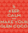 KEEP CALM AND MAKE YOUR GLEN COCO - Personalised Poster A4 size
