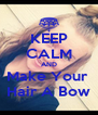 KEEP CALM AND Make Your  Hair A Bow - Personalised Poster A4 size