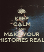 KEEP CALM AND MAKE YOUR HISTORIES REAL - Personalised Poster A4 size