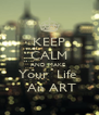 KEEP CALM AND MAKE  Your  Life     An ART   - Personalised Poster A4 size