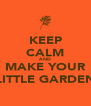 KEEP CALM AND MAKE YOUR LITTLE GARDEN - Personalised Poster A4 size