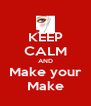 KEEP CALM AND Make your Make - Personalised Poster A4 size