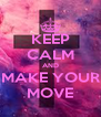 KEEP CALM AND MAKE YOUR MOVE - Personalised Poster A4 size