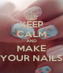 KEEP CALM AND MAKE YOUR NAILS - Personalised Poster A4 size
