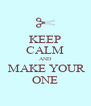 KEEP CALM AND  MAKE YOUR ONE - Personalised Poster A4 size