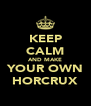 KEEP CALM AND MAKE YOUR OWN HORCRUX - Personalised Poster A4 size