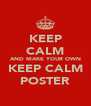 KEEP CALM AND MAKE YOUR OWN KEEP CALM POSTER - Personalised Poster A4 size