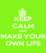 KEEP CALM AND MAKE YOUR OWN LIFE - Personalised Poster A4 size