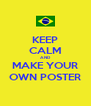 KEEP CALM AND MAKE YOUR OWN POSTER - Personalised Poster A4 size
