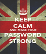 KEEP CALM AND MAKE YOUR PASSWORD STRONG - Personalised Poster A4 size