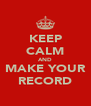 KEEP CALM AND MAKE YOUR RECORD - Personalised Poster A4 size