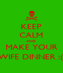 KEEP CALM AND MAKE YOUR WIFE DINNER :( - Personalised Poster A4 size