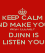 KEEP CALM AND MAKE YOUR WISH CLEARLY  DJINN IS  LISTEN YOU - Personalised Poster A4 size
