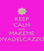 KEEP CALM AND MAKEME DIVADELCAZZO  - Personalised Poster A4 size