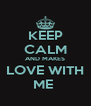 KEEP CALM AND MAKES LOVE WITH ME  - Personalised Poster A4 size