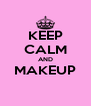 KEEP CALM AND MAKEUP  - Personalised Poster A4 size