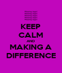 KEEP CALM AND MAKING A DIFFERENCE - Personalised Poster A4 size