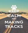 KEEP CALM AND MAKING TRACKS - Personalised Poster A4 size