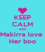 KEEP CALM AND Makirra love  Her boo - Personalised Poster A4 size