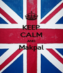 KEEP CALM AND Makpal  - Personalised Poster A4 size