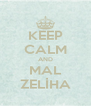 KEEP CALM AND MAL ZELİHA - Personalised Poster A4 size