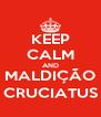 KEEP CALM AND MALDIÇÃO CRUCIATUS - Personalised Poster A4 size