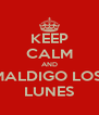 KEEP CALM AND MALDIGO LOS  LUNES - Personalised Poster A4 size