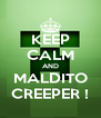 KEEP CALM AND MALDITO CREEPER ! - Personalised Poster A4 size