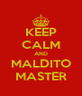 KEEP CALM AND MALDITO MASTER - Personalised Poster A4 size