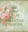 KEEP CALM AND MALDITOS CÓLICOS - Personalised Poster A4 size