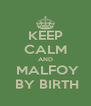 KEEP CALM AND   MALFOY   BY BIRTH - Personalised Poster A4 size
