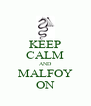 KEEP CALM AND MALFOY ON - Personalised Poster A4 size