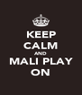 KEEP CALM AND MALI PLAY ON - Personalised Poster A4 size