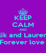 KEEP CALM AND Malik and Lauren is  Forever love  - Personalised Poster A4 size