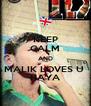 KEEP CALM AND MALIK LOVES U  HAYA - Personalised Poster A4 size