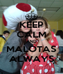 KEEP CALM AND MALOTAS ALWAYS - Personalised Poster A4 size