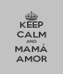 KEEP CALM AND MAMÁ AMOR - Personalised Poster A4 size