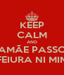 KEEP CALM AND MAMÃE PASSOU FEIURA NI MIM - Personalised Poster A4 size
