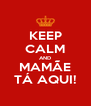 KEEP CALM AND MAMÃE TÁ AQUI! - Personalised Poster A4 size