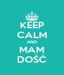 KEEP CALM AND MAM DOŚĆ - Personalised Poster A4 size