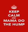 KEEP CALM AND MAMA DO THE HUMP - Personalised Poster A4 size