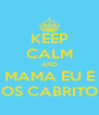 KEEP CALM AND MAMA EU E OS CABRITO - Personalised Poster A4 size