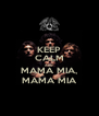 KEEP CALM AND MAMA MIA, MAMA MIA - Personalised Poster A4 size