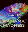 KEEP CALM AND MAMAMA MADNESS - Personalised Poster A4 size