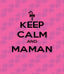 KEEP CALM AND MAMAN  - Personalised Poster A4 size